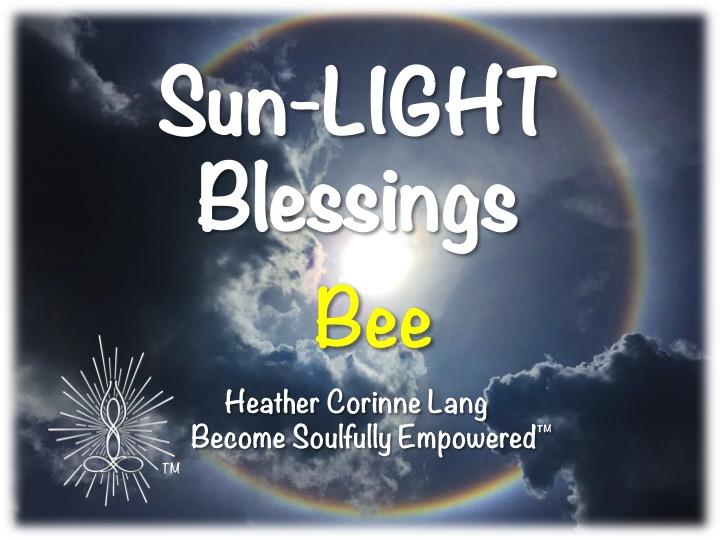 Sun-LIGHT Blessings ~ Bee